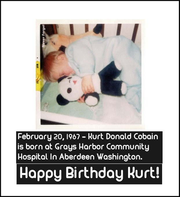 February 20, 1967 Kurt Cobain is born in Aberdeen Washington. Happy Birthday Kurt!