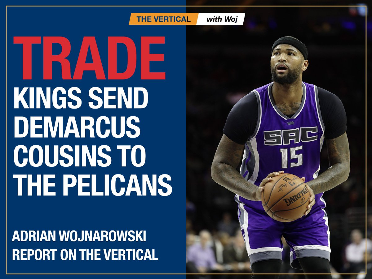 Sources: Kings agree to trade DeMarcus Cousins to Pelicans. @WojVertic...