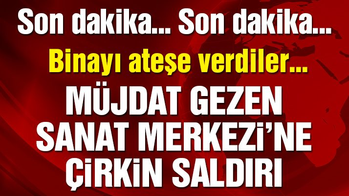 SON DAKİKA! İstanbul Kadıköy'deki Müjdat Gezen Sanat Merkezi'ne çirkin...
