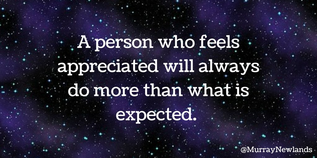 A person who feels appreciated will always do more than what is expect...