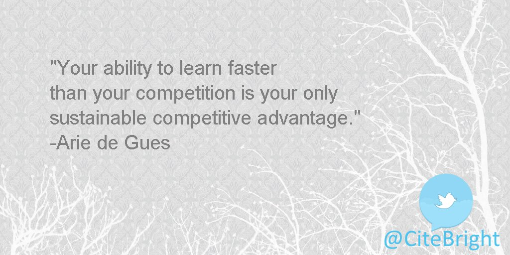 Your ability to learn faster than your competition is your only sustainable competitive #advantage. -Arie de Gues <br>http://pic.twitter.com/wYGYIMNpDp