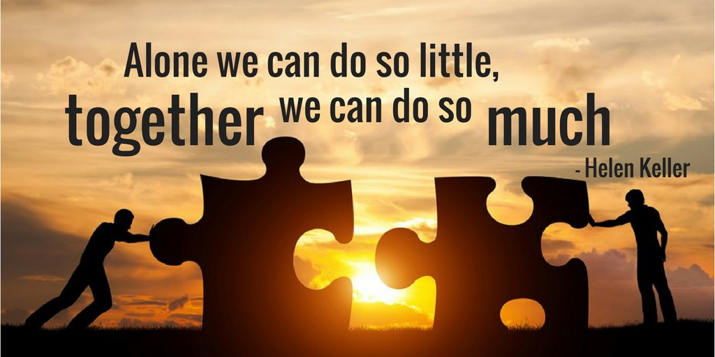 Alone we can do so little, together we can do so much. - Helen Keller...