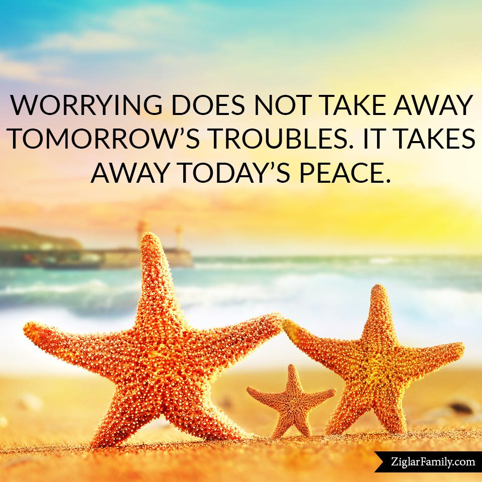 Image result for worrying does not take away tomorrow's troubles it takes away today's peace