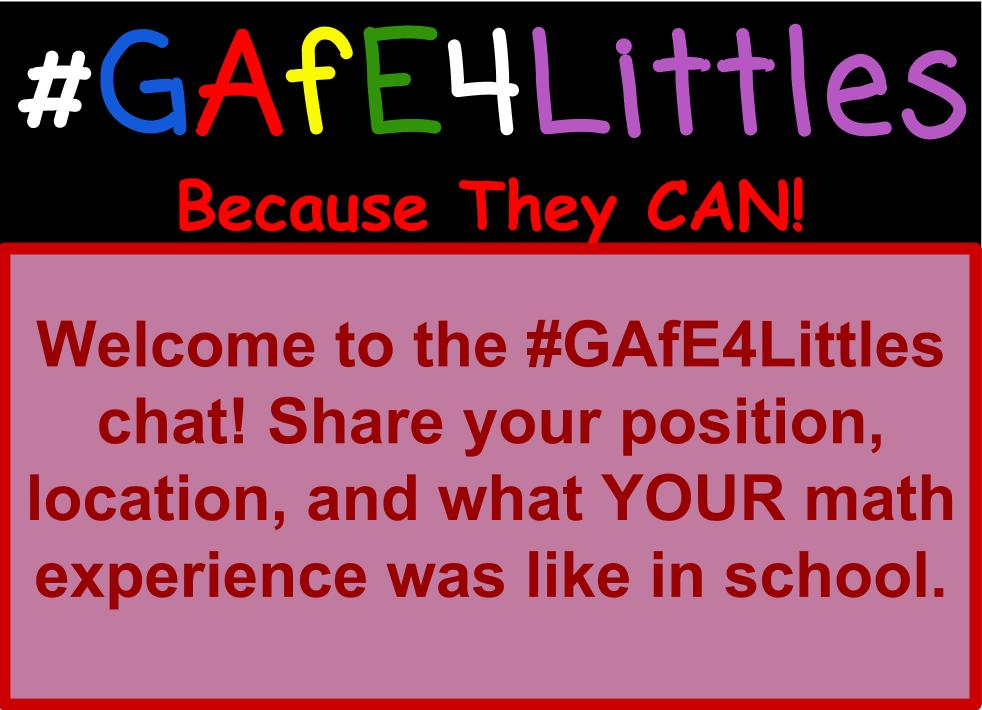 Welcome to the #GAfE4Littles chat! Share your position, location, and what YOUR math experience was like in school. https://t.co/JolAHLeROW