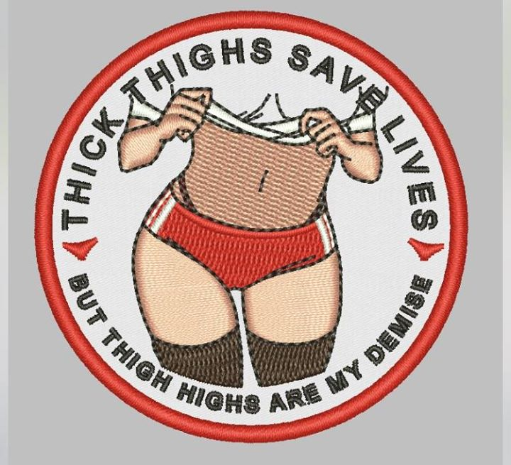 Woodpatch On Twitter Thick Thighs Save Lives Now In An Embroidery Patch Let's remember what is #real will always be beautiful. thick thighs save lives
