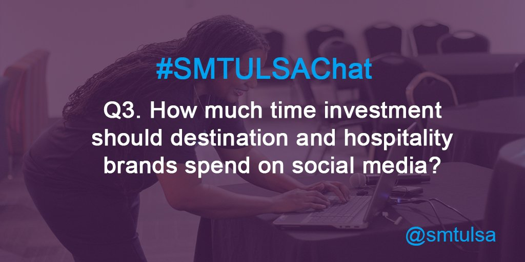 Q3. How much time investment should destination and hospitality brands spend on social media? #smtulsachat https://t.co/a5K68x2xEM