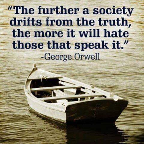 The further a #Society  drifts from the #Truth  the more it will #Hate  those who speak it.  George Orwell  #1u #WednesdayWisdom #Journalism<br>http://pic.twitter.com/r4QI4sl2iD