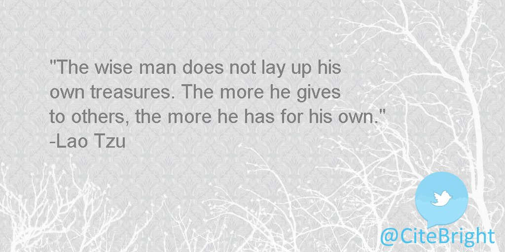 The wise man does not lay up his own #treasures. The more he gives to others, the more he has for his own. -Lao Tzu <br>http://pic.twitter.com/EFLJAntfoh