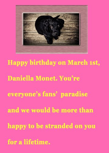 Happy early birthday wishes for March 1st, Daniella Monet :)