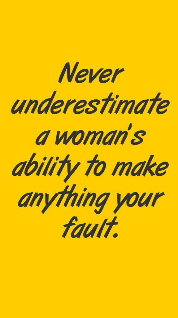 Never underestimate a woman's ability to make anything your fault. #LM...