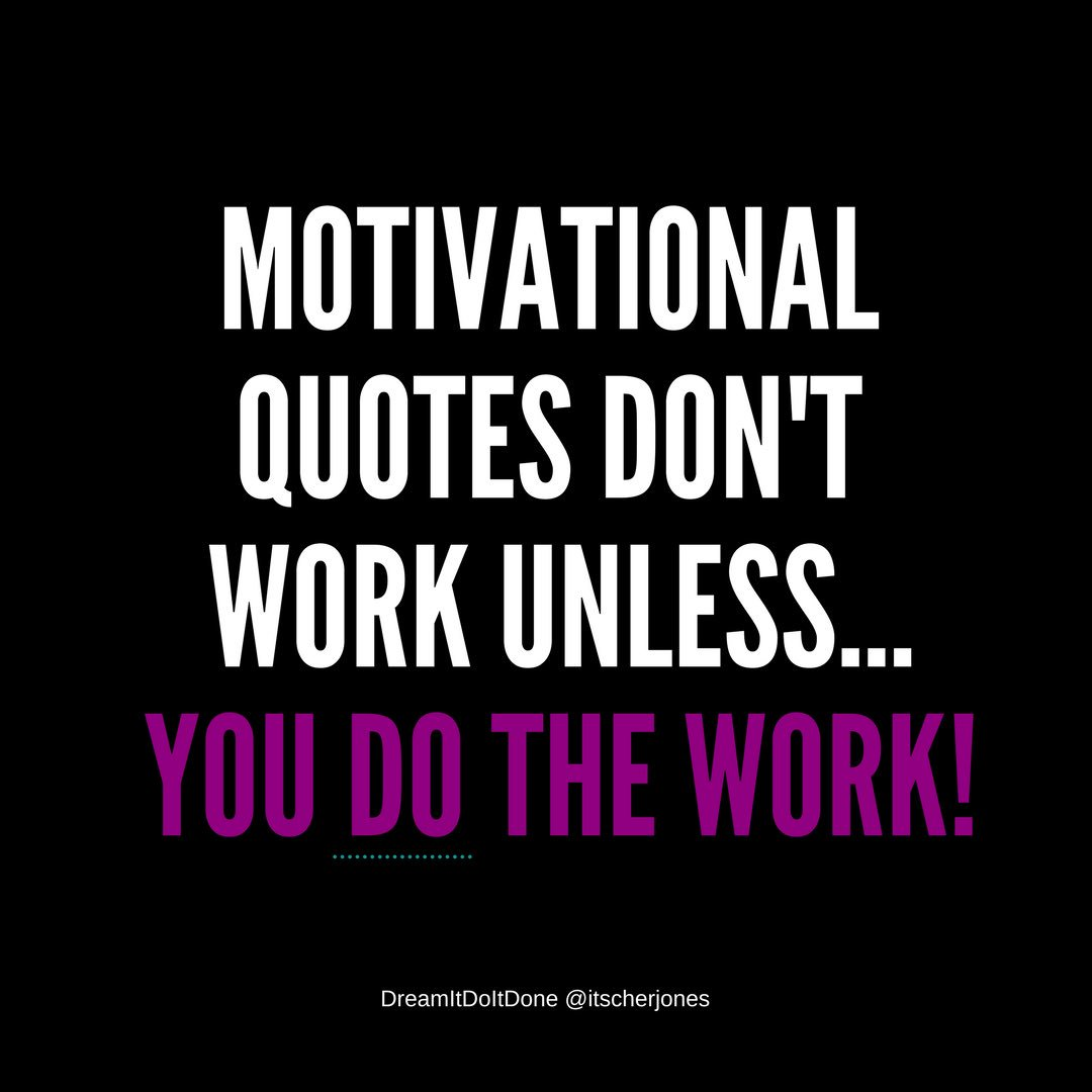 Motivational quotes are awesome WHEN you do the work they are motivating you to do! #mondaymotivation