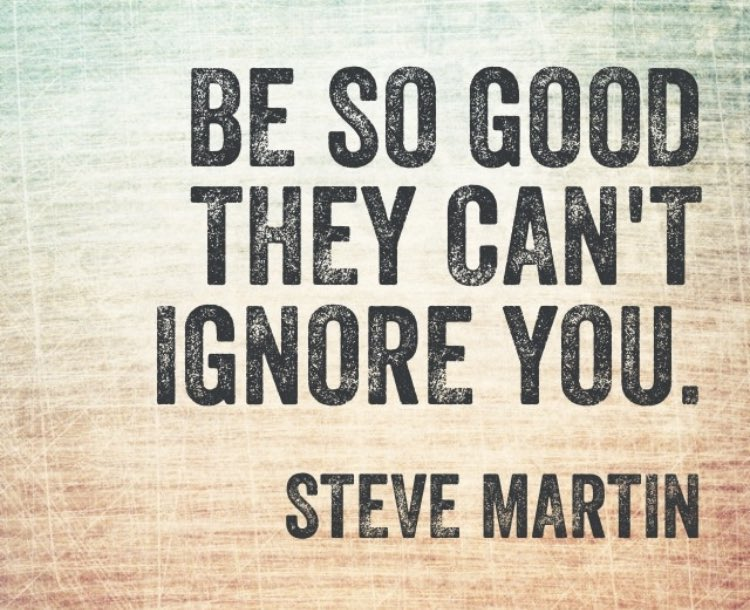 'Be so good they can't ignore you' - Steve Martin #TuesdayMotivation h...