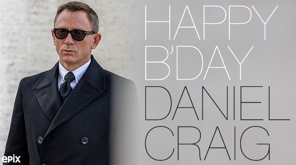 He\s bold. He\s brave. He\s British! Happy birthday debonair Daniel Craig! Celebrate with SPECTRE on EPIX.