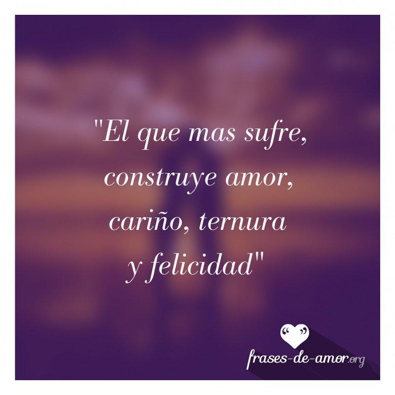 Frases De Amor On Twitter El Que Mas Sufre Construye Amor