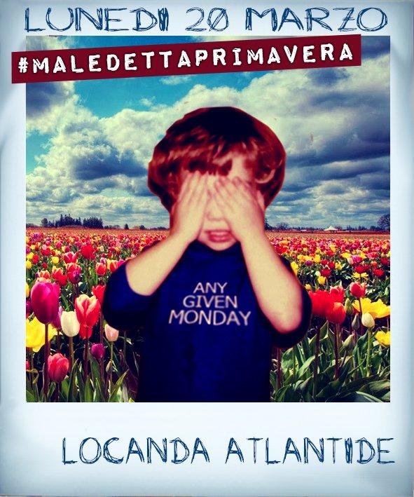 Any Given Monday #maledettaprimavera @ Locanda Atlantide