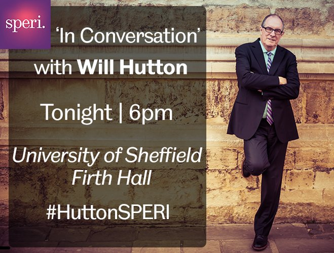 We look forward to 'In Conversation' with @williamnhutton tonight @sheffielduni | 6pm | Join the debate #HuttonSPERI https://t.co/KEOm4P63PI https://t.co/7UkyQyIH0m