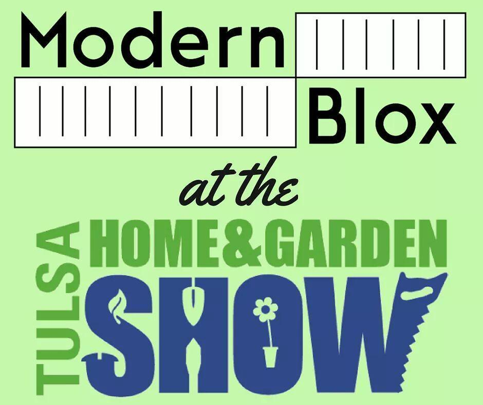 Modernblox On Twitter Only 6 Days Till This Year 39 S Tulsa Home Garden Show Come By Our Booth