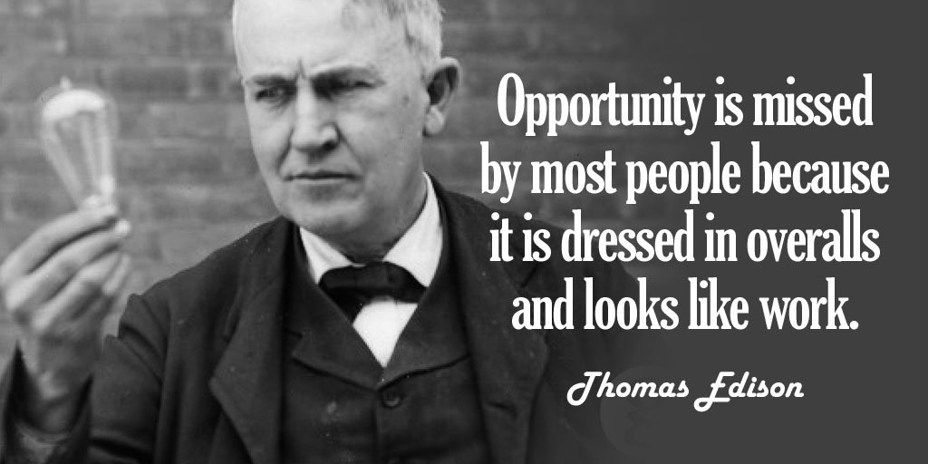 Opportunity is missed by most people because it is dressed in overalls and looks like work. - Thomas Edison #quote #mondaymotivation https://t.co/EgPvWA4ihf