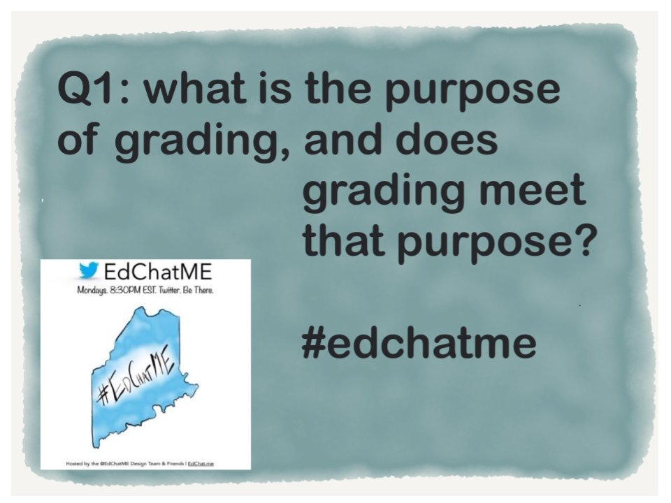 Q1: What is the purpose of grading, and does Grading meet that purpose? #EdChatME https://t.co/ilFF3Lhwyu