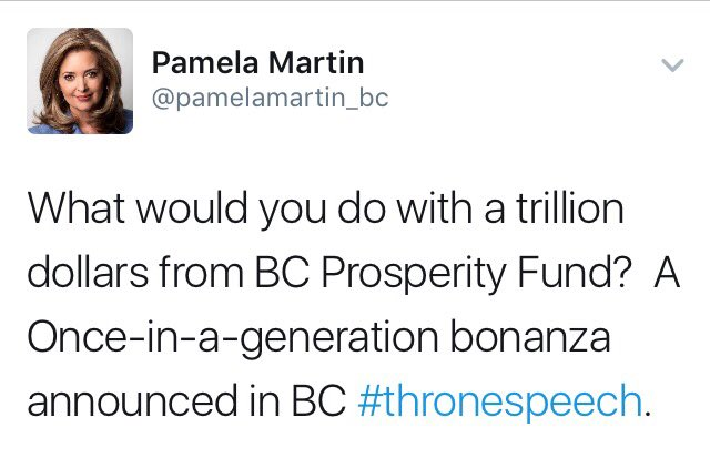 """Pamela Martin on Twitter: """"What would you do with a trillion dollars from  BC Prosperity Fund? A Once-in-a-generation bonanza announced in BC  #thronespeech."""""""