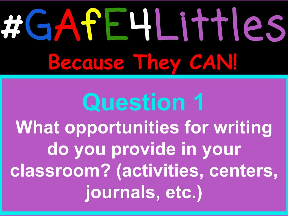 Q1 What opportunities for writing do you provide in your classroom? (Activities, centers, journals, etc.) #gafe4littles https://t.co/GMkoEPSWjA