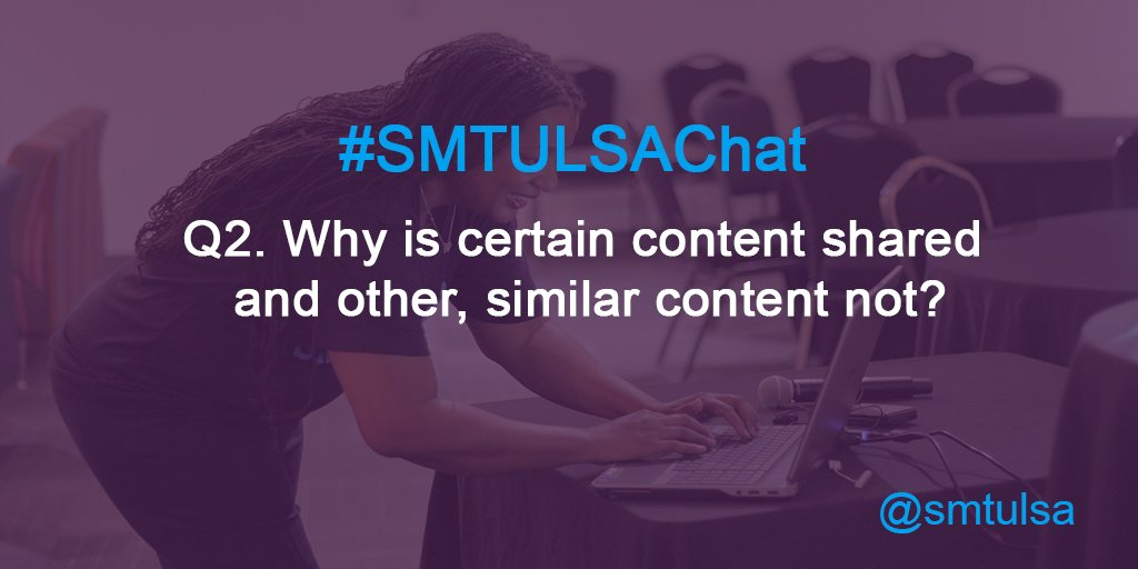 Q2. Why is certain content shared and other, similar content not? #smtulsachat https://t.co/jo1DeXfuUM