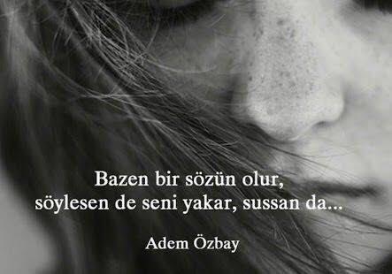 Bazen bir sözün olur, söylesen de seni yakar, sussan da... @AdemOzbay...