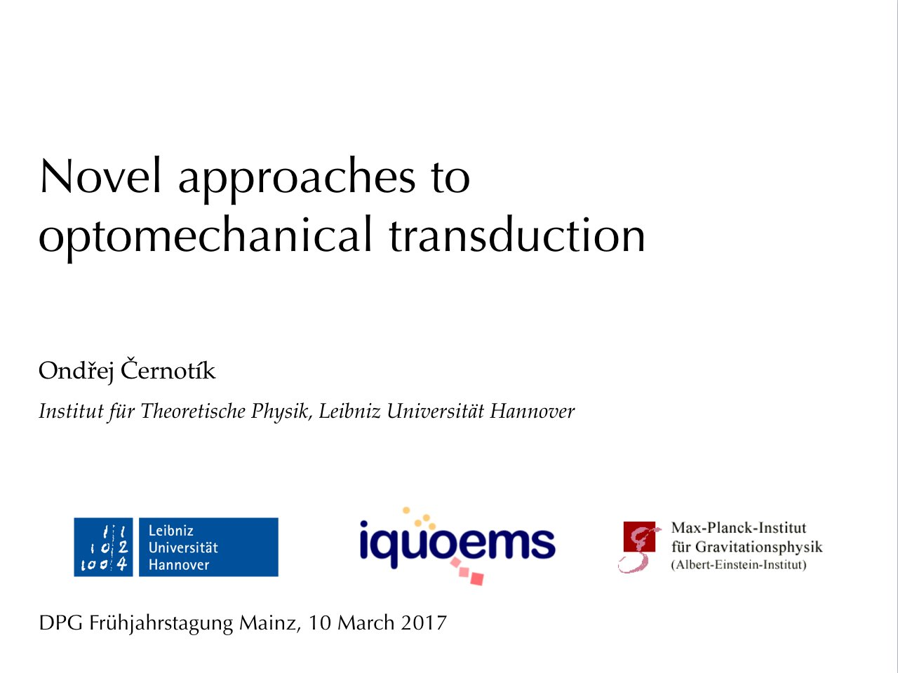 And now, almost at the end, it's time for my talk: Novel approaches to optomechanica transduction. Starting now in room P4. #dpgmz17 https://t.co/LIk65iLaJO