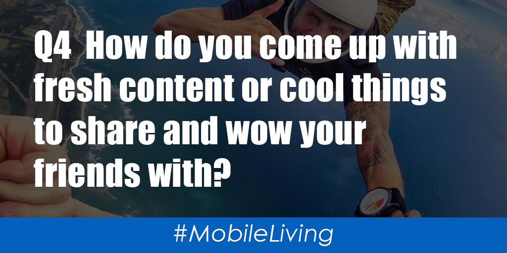 Q4  How do you come up with fresh content or cool things to share and wow your friends with?  #MobileLiving https://t.co/h0F2rmkchT