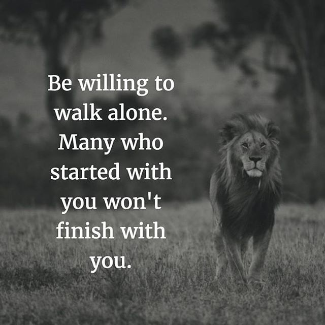 Be willing to walk alone. Many who start with you, will not finish. #strong #walkalone #strength #lion #powerful #nofear<br>http://pic.twitter.com/yKUNzUlv5M