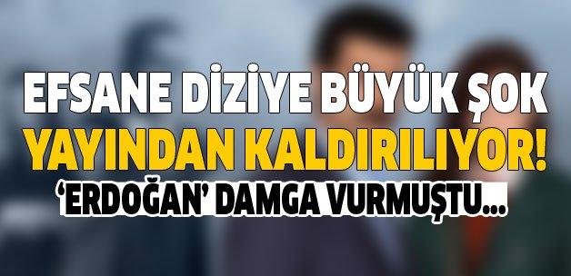Efsane diziye büyük şok! Yayından kaldırılıyor! Erdoğan damga vurmuştu...