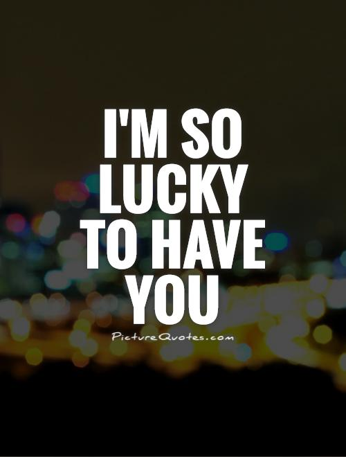 Picture Quotes On Twitter Im So Lucky To Have You Httpstco