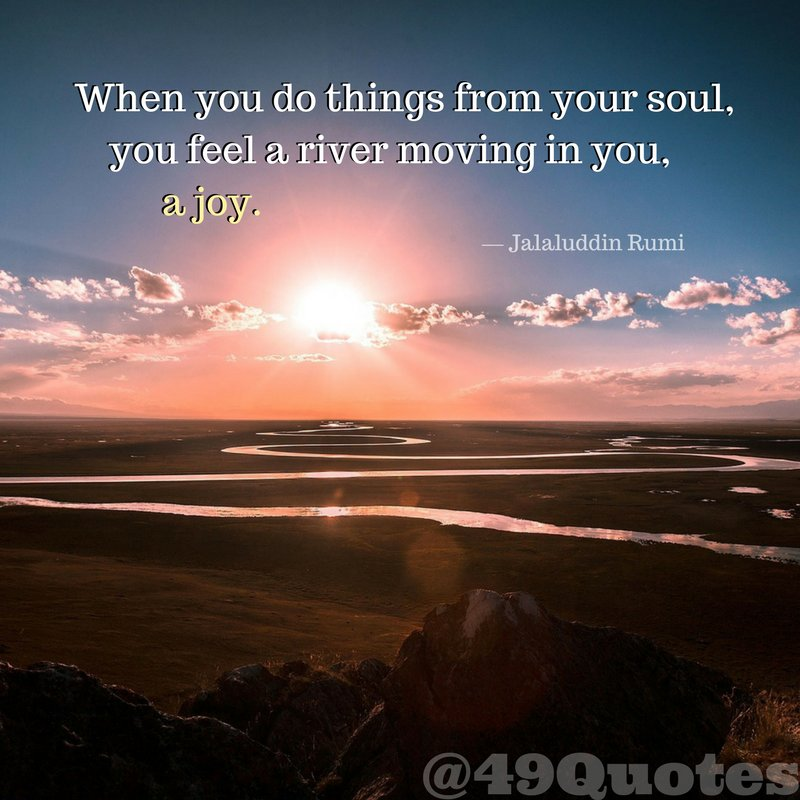 49 Quotes On Twitter When You Do Things From Your Soul You Feel A