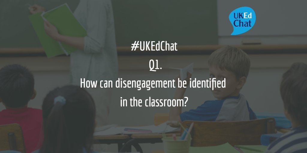 #UKEdChat - Q1. How can disengagement be identified in the classroom? https://t.co/zfw5qS3Nd1