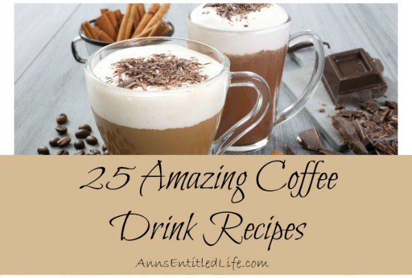 25 Amazing Coffee Drink Recipes
