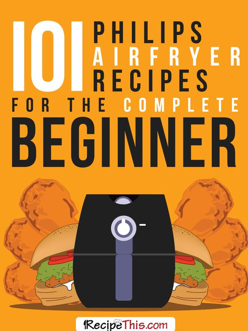 101 Philips Airfryer Recipes For The Complete Beginner
