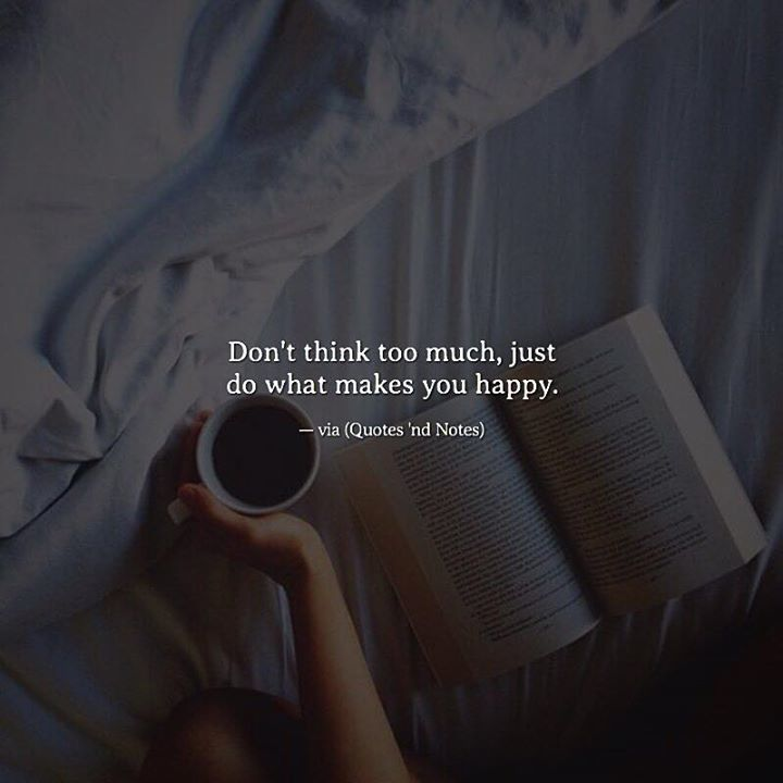 Quotes Nd Notes On Twitter Dont Think Too Much Just Do What