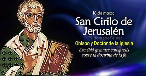 Santoral | Hoy la Iglesia recuerda a San Cirilo de Jerusalén. Obispo y Doctor de la Iglesia