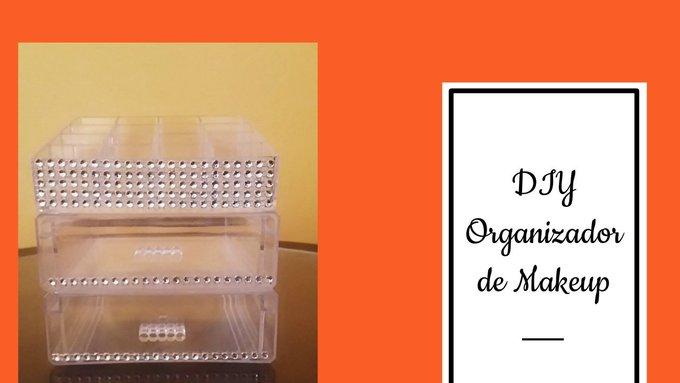 DIY Organizador de Maquillaje (Makeup Organizer) .