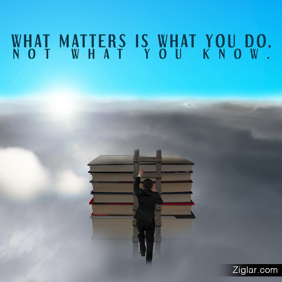 What matters is what you do not what you know - Zig Ziglar #quotes #productivity