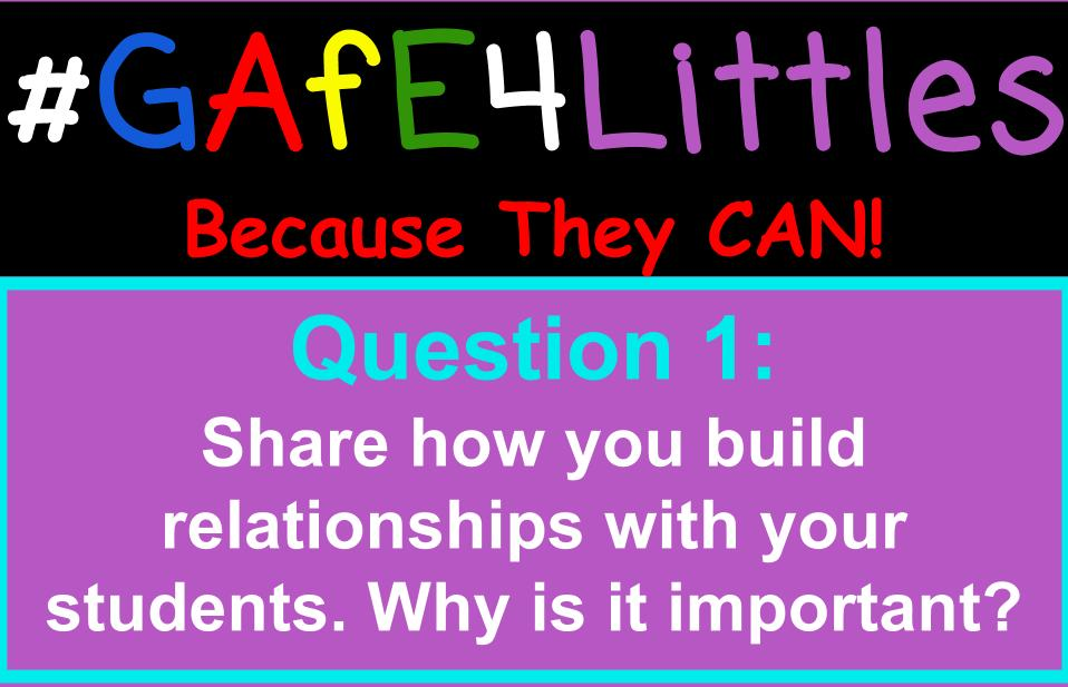 Q1 Share how you build relationships with your students. Why is it important? #gafe4littles https://t.co/aS6JOBiofh