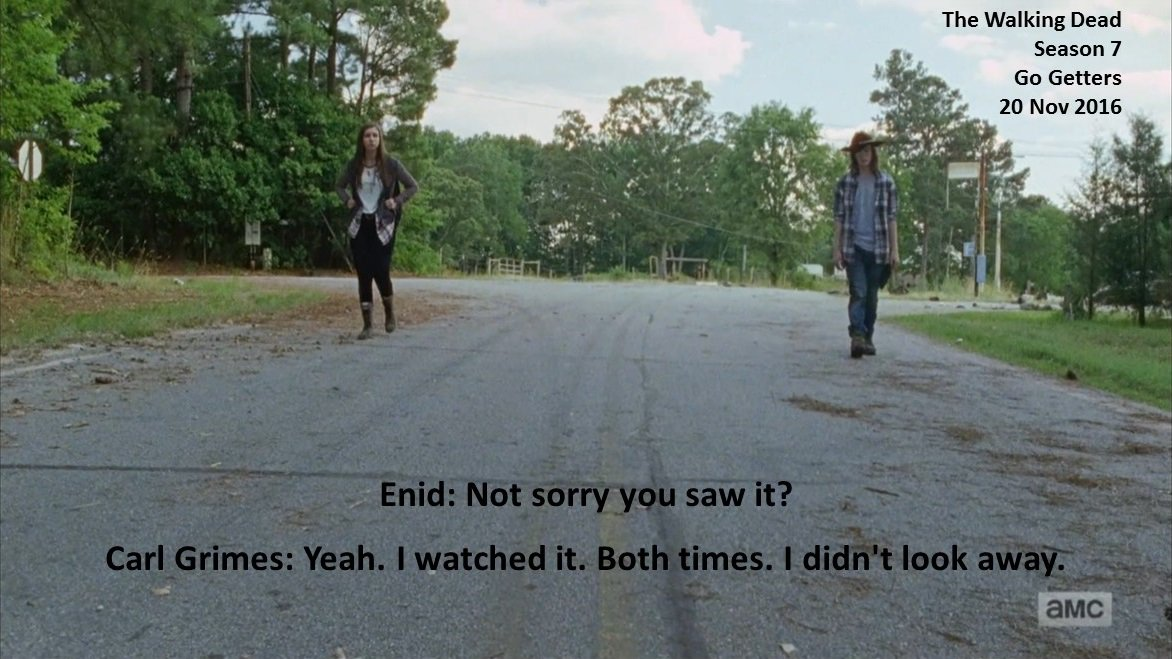#Enid: Not sorry you saw it?  #Carl: Yeah. I watched it. Both times. I didn&#39;t look away.  #TheWalkingDead Season 7 #GoGetters 20 Nov 2016<br>http://pic.twitter.com/nw4aPtW1GW