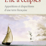 """Un livre de Bruno Fuligini sur un joli sujet: """"L'île à éclipses. Apparitions et disparitions d'une terre française"""" https://t.co/MnM3EZag9A"""
