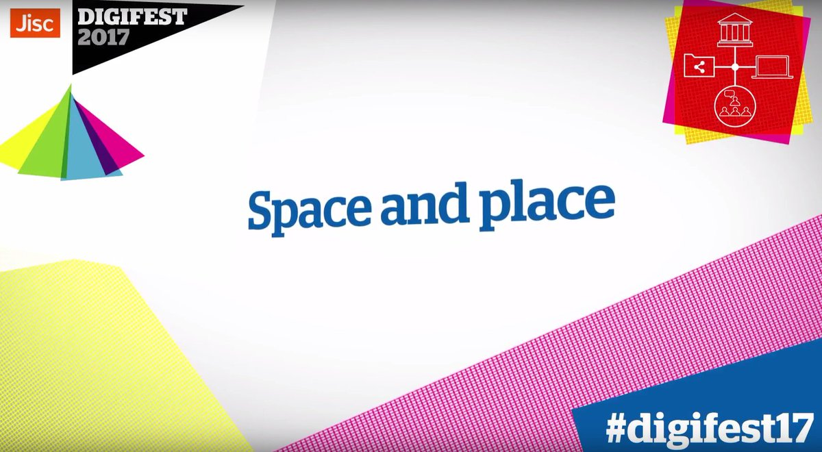 Space and place - catch up on the conversations from @Jisc's #Digifest...