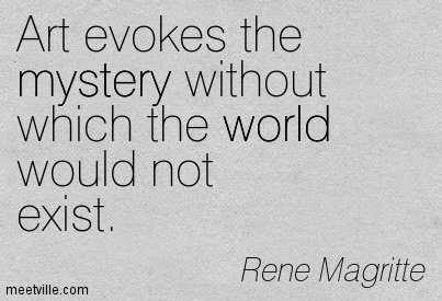 """""""Art evokes the mystery without which the world would not exist."""" - Re..."""