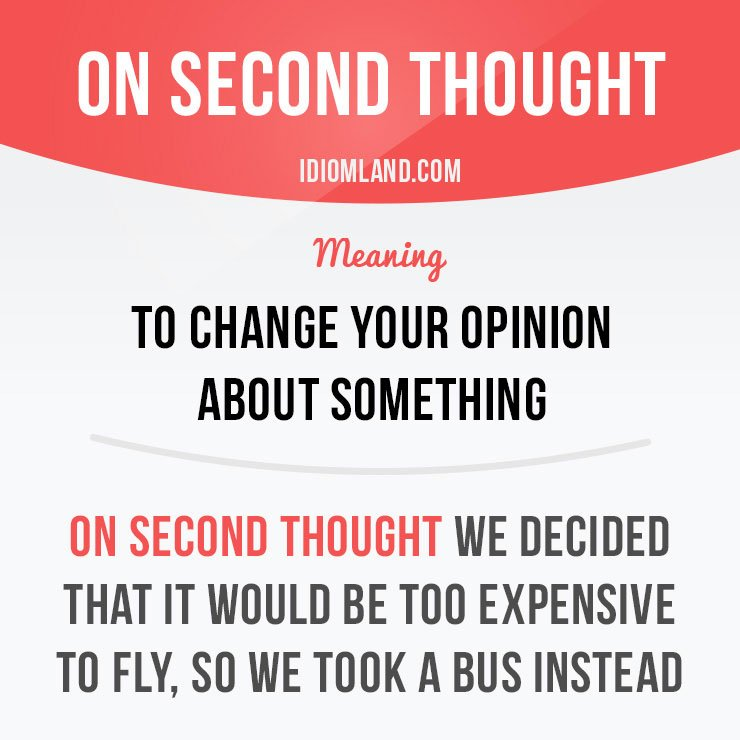 &quot;On second thought&quot; means &quot;to change your opinion about something&quot;.  Get our apps for learning English:  http:// learzing.com  &nbsp;    #idioms <br>http://pic.twitter.com/I5a0MG4CqG