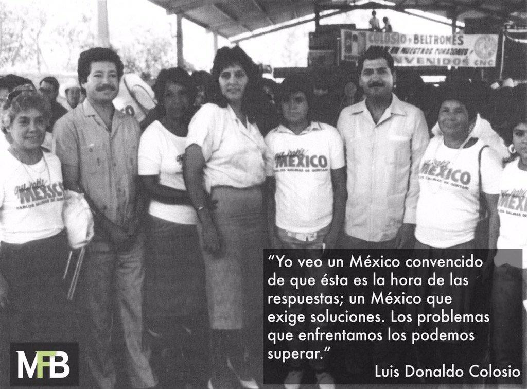 Memoria de mi amigo y compañero, Luis Donaldo Colosio, cuyo pensamient...