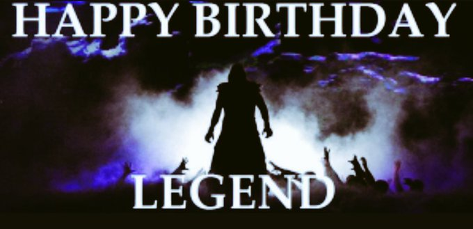 Happy Birthday The all time legendary The undertaker