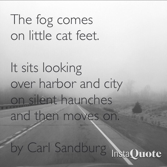 the fog comes on little cat feet