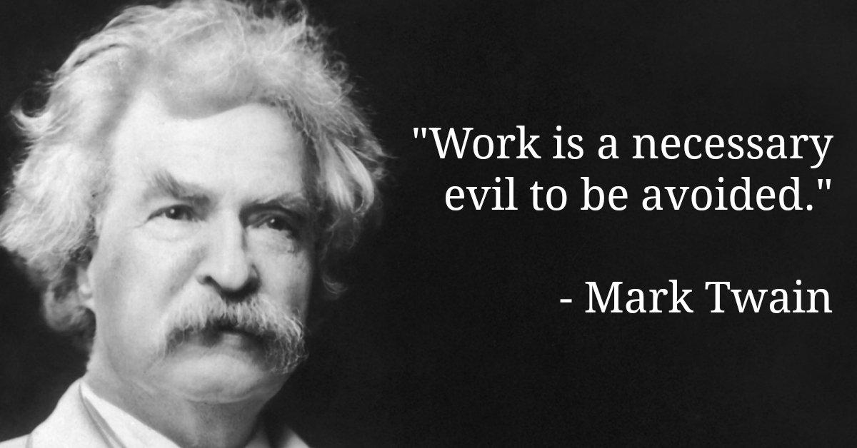 'Work is a necessary evil to be avoided.' - Mark Twain - Read more => https://t.co/TruPDkRg9T https://t.co/WAlvonNv9Z